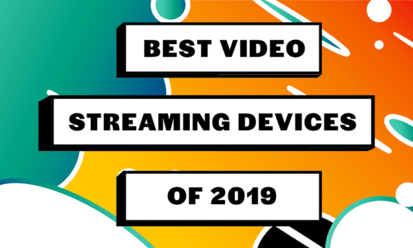 best video streaming devices of 2019