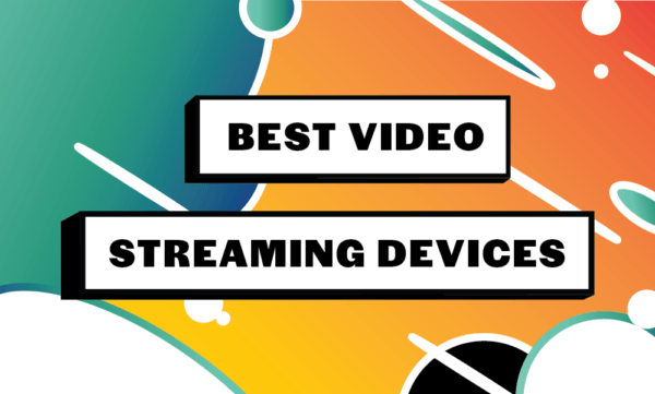 best video streaming devices