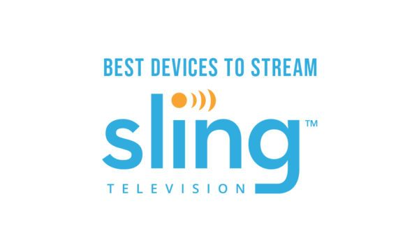 best devices to stream sling tv