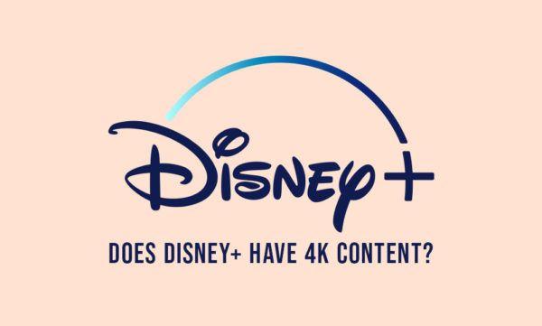 Does Disney+ have 4K content?