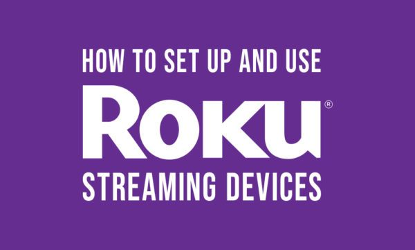 How to set up and use Roku streaming devices